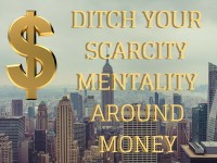 Ditch your scarcity mentality around money