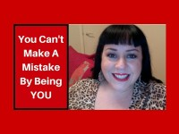 You can't make a mistake by being YOU!