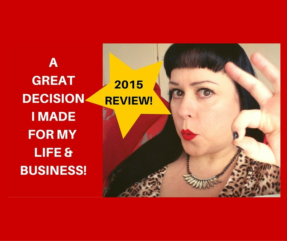 2015 Review. A GREAT decision for my life and business - and YOURS!