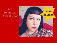 2015 Review. My Spiritual Awakening.