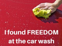 I found FREEDOM at the car wash