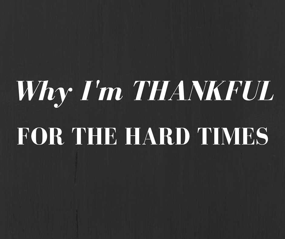 Why I'm thankful for the hard times