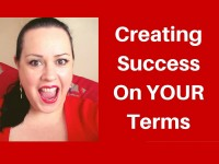 Creating success on YOUR terms?!