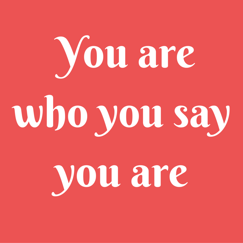You are who you say you are