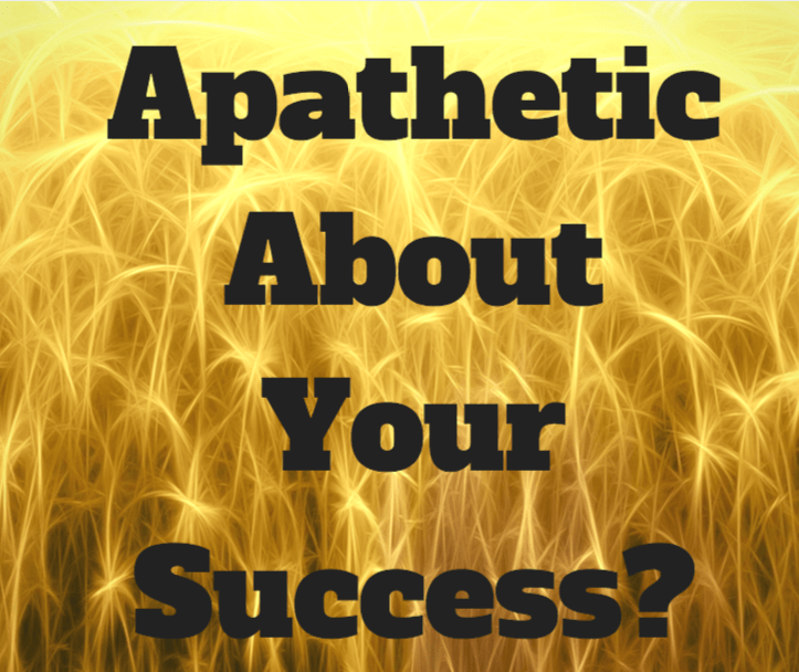 Are you apathetic about your success?