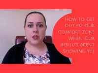 How to get out of your comfort zone when your results aren't showing yet