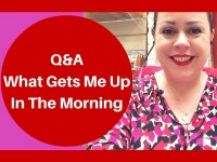 Q&A – What gets me up in the morning