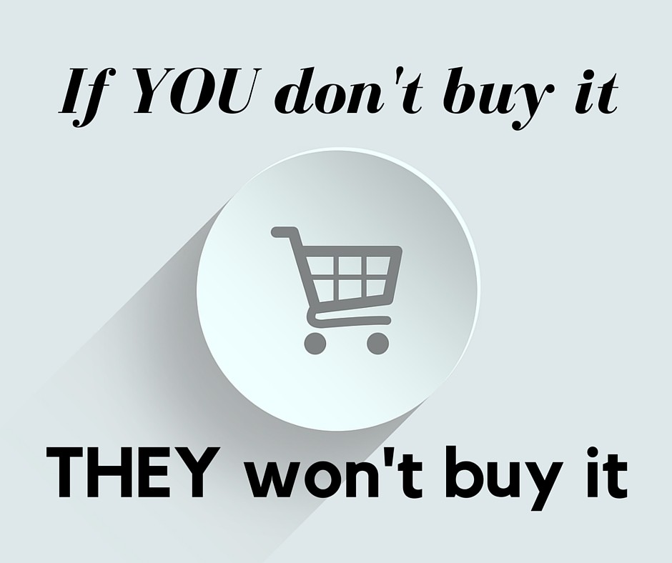 If you don't buy, it THEY won't buy it