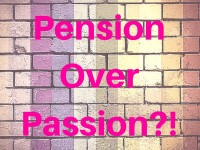 Are you choosing your pension over you passion?!