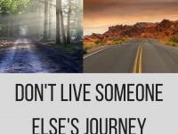 Don't live someone else's journey