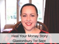 Heal Your Money Story – Glastonbury Event – 1st September