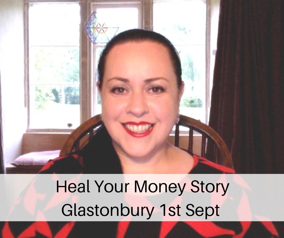 Heal Your Money Story - Glastonbury Event - 1st September