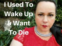 I used to wake up and want to die