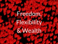 Freedom, Flexibility & Wealth