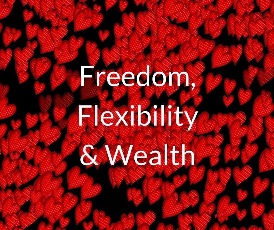 Freedom, Flexibility & Wealth