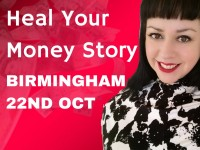 Heal Your Money Story – BIRMINGHAM – 22nd October