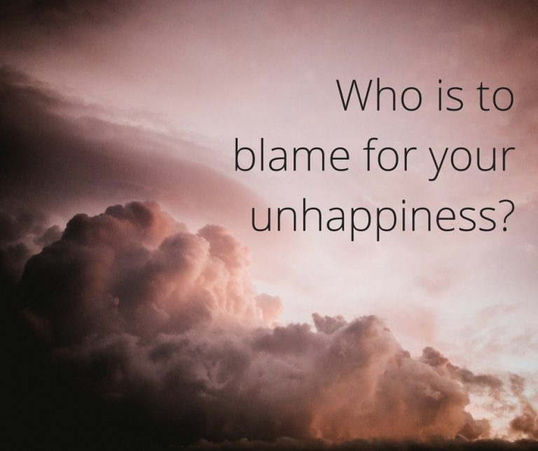 Who is to blame for your unhappiness?