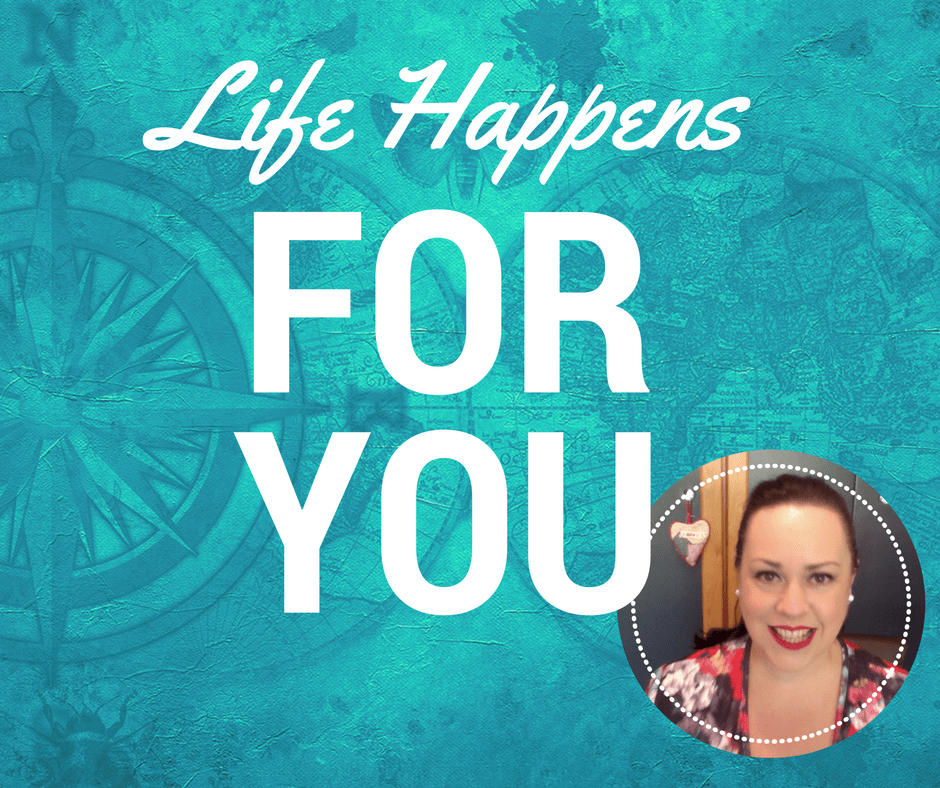 Life Happens For You