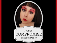 Money, Compromise & Saying F*ck It!