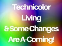 Technicolor Living – And some changes are a-coming!