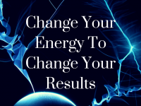 Change your energy to change your results!