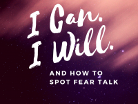 I can. I will. And how to spot fear talk.