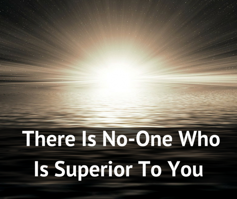 There is no-one who is superior to you