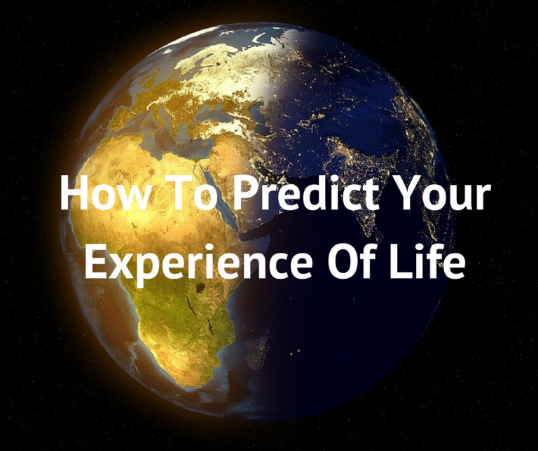 How to predict your experience of life