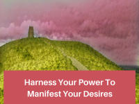 Harness Your Power To Manifest Your Desires