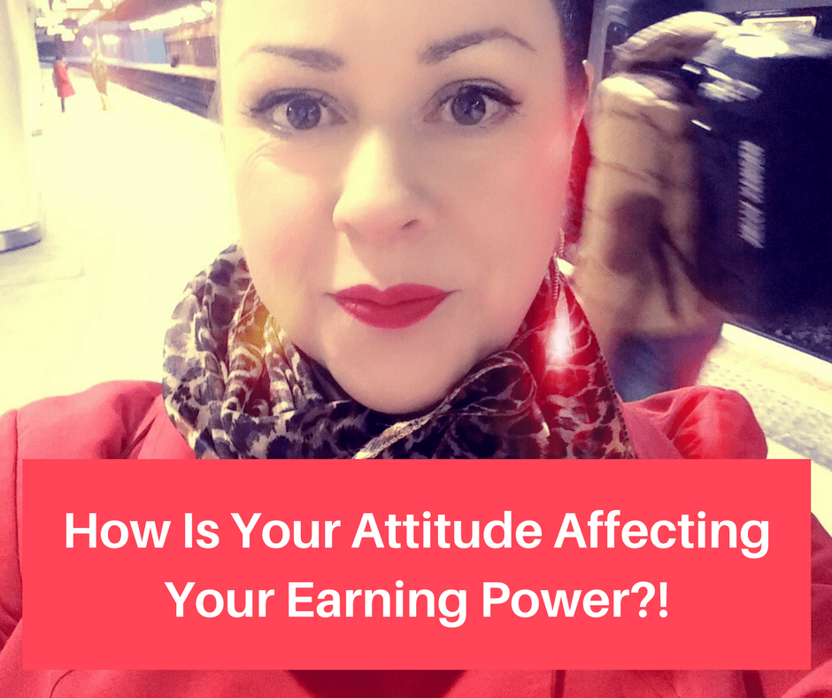 How is your attitude affecting your earning power?!