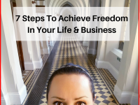 7 Steps To Achieve Freedom In Your Life & Business