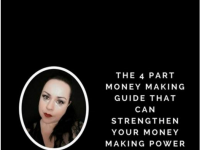 My 4-Part Money Making Guide To Strengthen Your Money Making Power