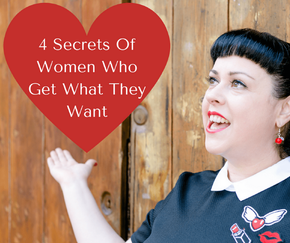 4 Secrets Of Women Who Get What They Want
