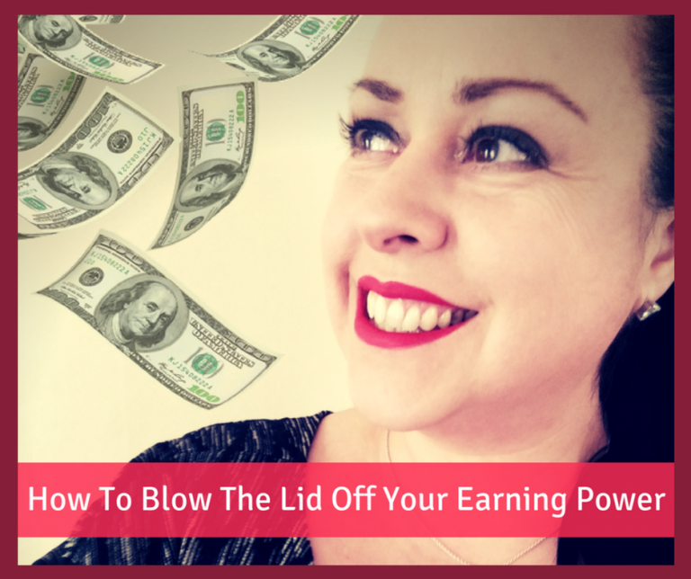 How To Blow The Lid Off Your Earning Power!