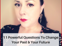 11 Powerful Questions To Change Your Past & Your Future