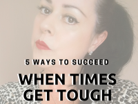 5 Ways To Succeed When Times Get Tough