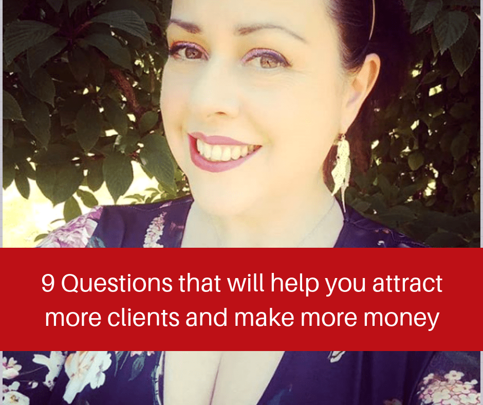 9 Questions that will help you attract more clients and make more money