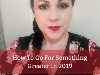 How To Go For Something Greater In 2019