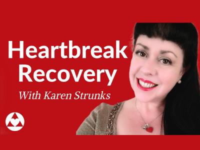 Heartbreak Recovery With Karen Strunks