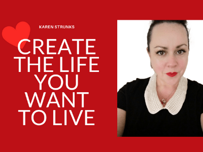 Create The Life You Want - Live Your Dream Life
