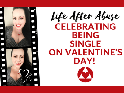 Life After Emotional Abuse - Celebrating Being Single On Valentine's Day!