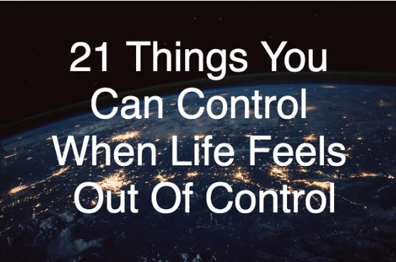 21 Things You Can Control When Life Feels Out Of Control