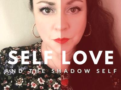 Self Love & The Shadow Self - Embracing Your Shadow