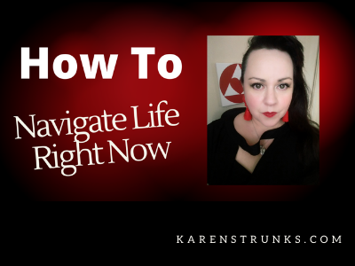 How To Navigate Life Right Now